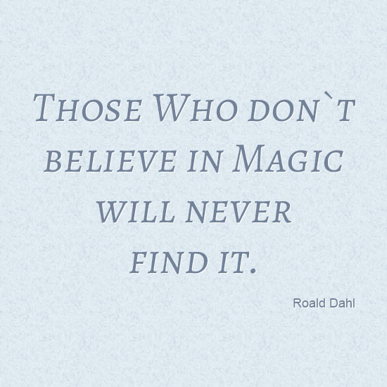Those who don´t believe in magic will never find it